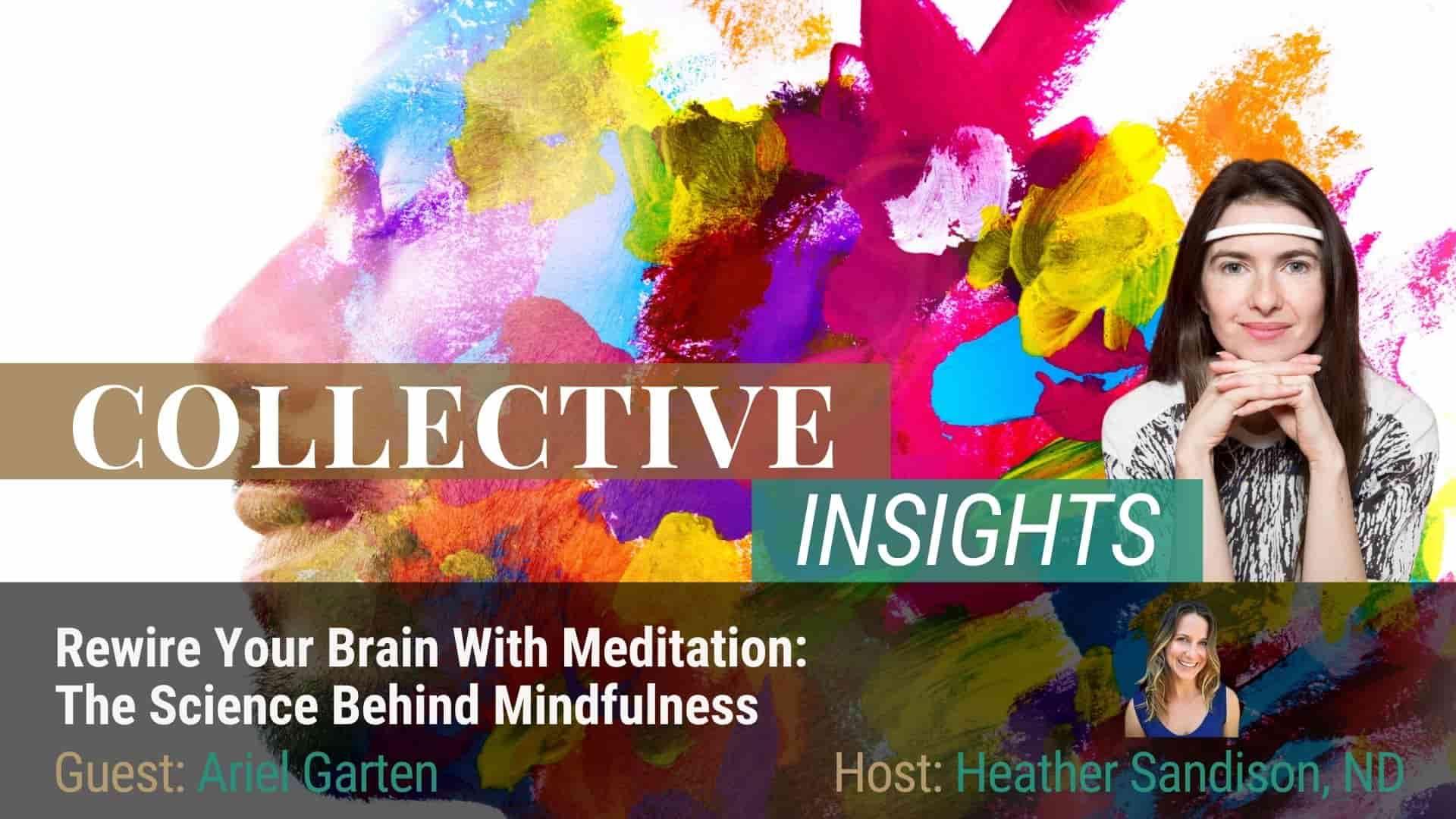 The Science of Meditation - Ariel Garten - Mind Body