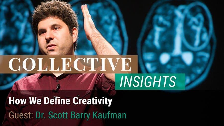 How We Define Creativity - Dr. Scott Barry Kaufman