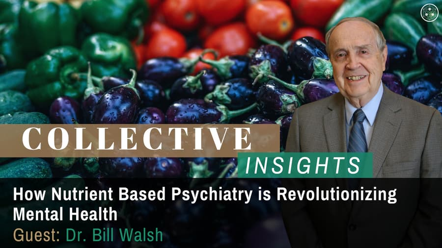How Nutrient Based Psychiatry is Revolutionizing Mental Health With Dr. Bill Walsh