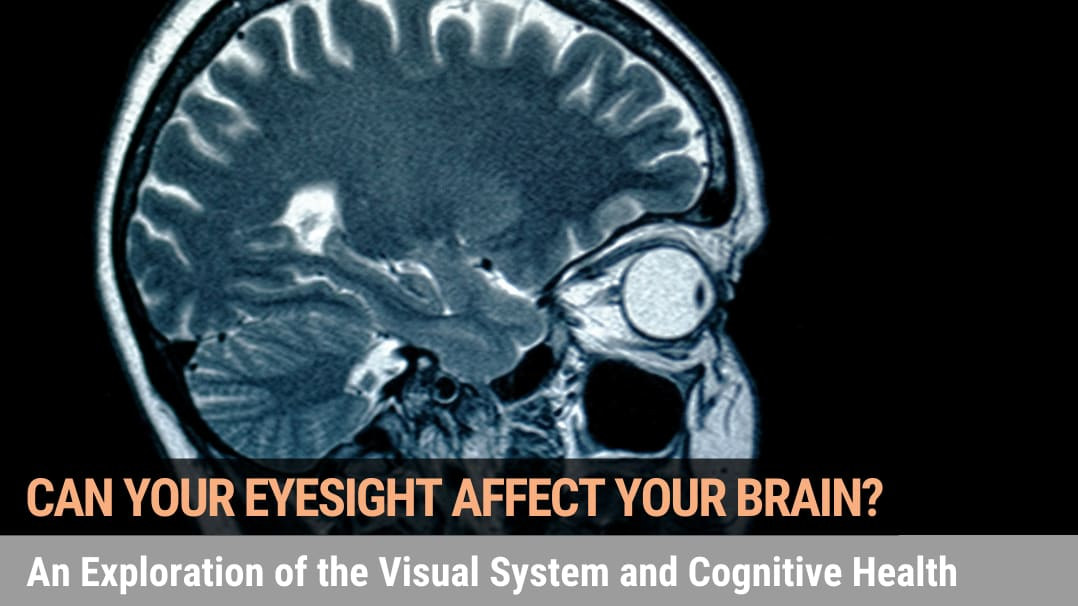 Can Your Eyesight Affect Your Brain? An Exploration of the Visual System And Cognitive Health