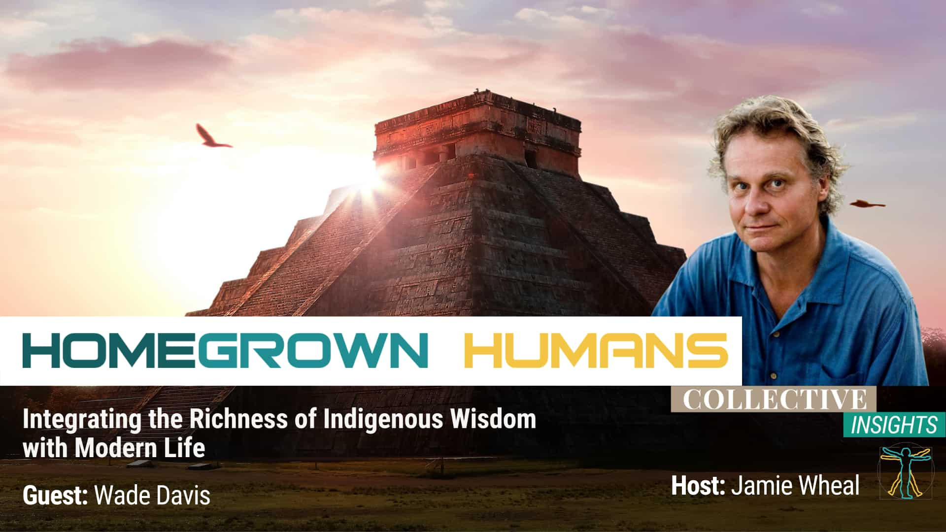 HomeGrown Humans - Wade Davis - Ethnobotany - Hosted by Jamie Wheal