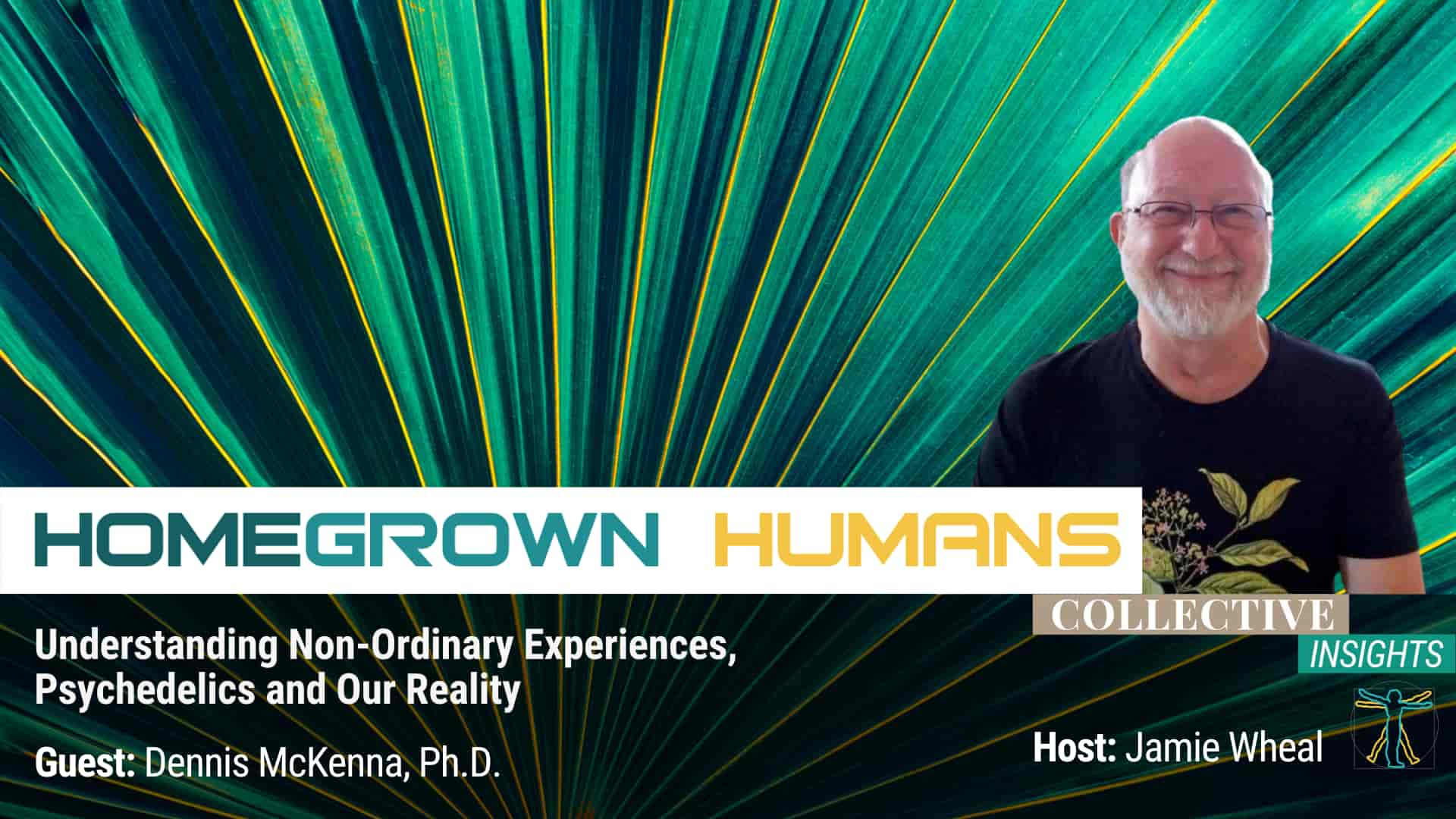 HomeGrown Humans - Dennis McKenna - Non-Ordinary Experiences and Psychedelics - Hosted by Jamie Wheal