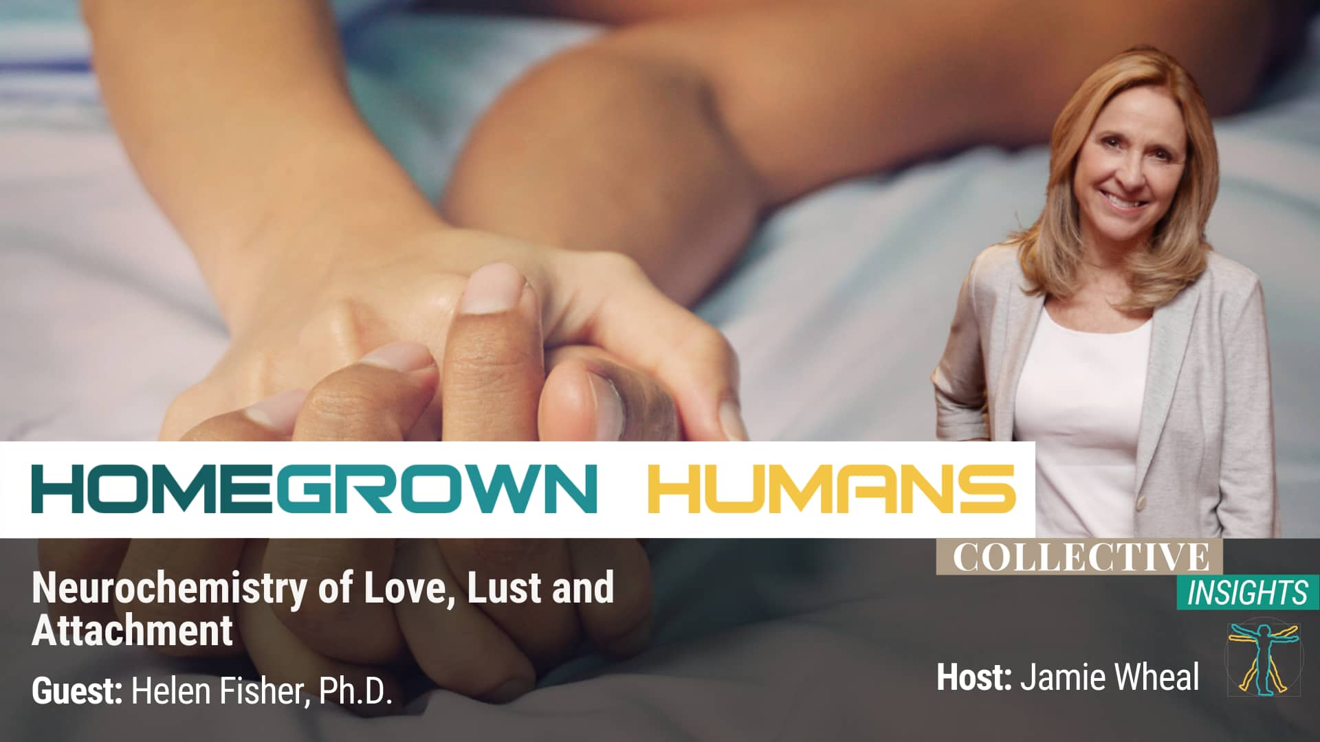 HomeGrown Humans - Helen Fisher, Ph.D. - Sexuality - Hosted by Jamie Wheal