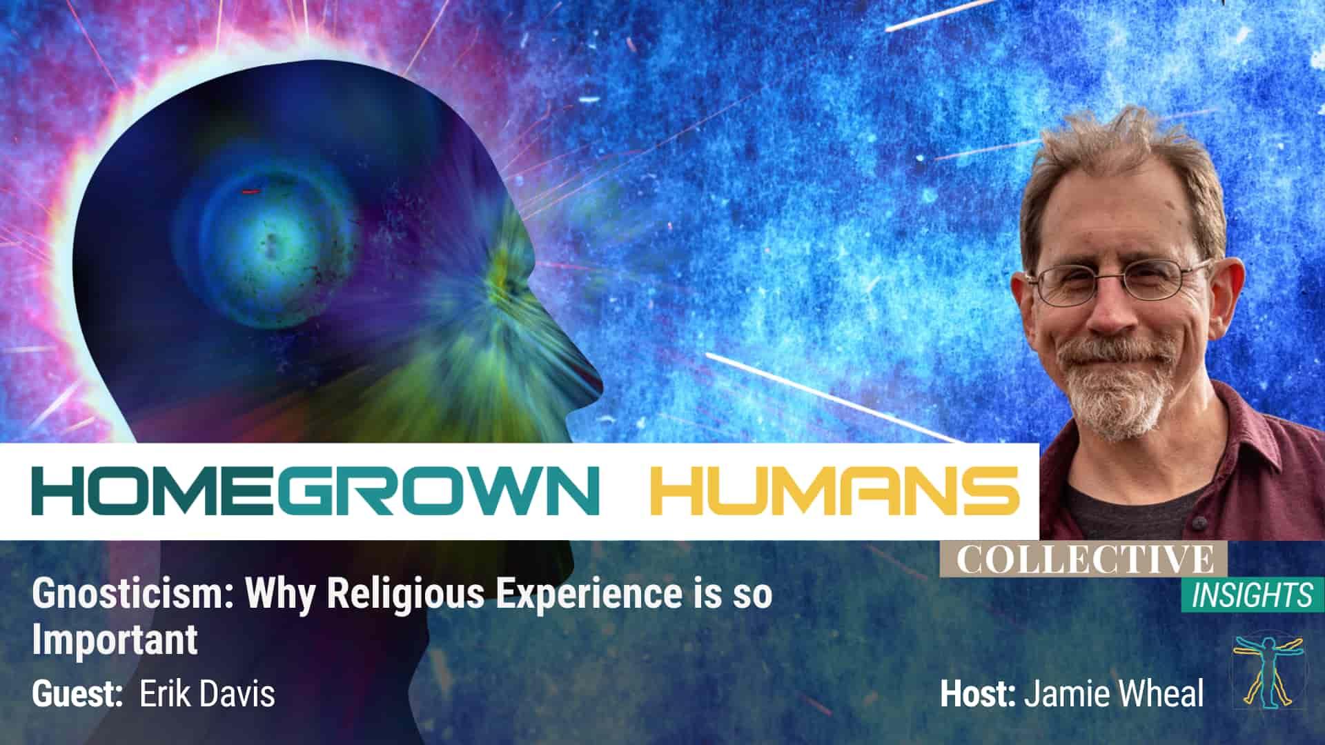 HomeGrown Humans - Erik Davis - Gnosticism - Hosted by Jamie Wheal