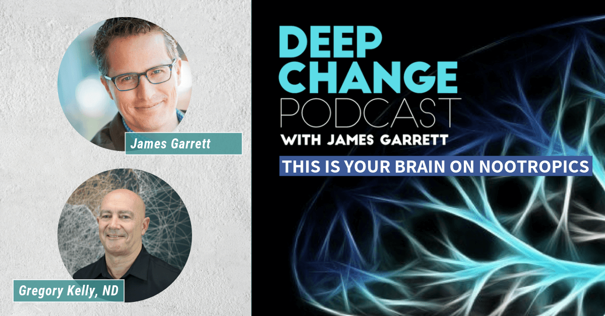 Deep Change Podcast: This is Your Brain on Nootropics