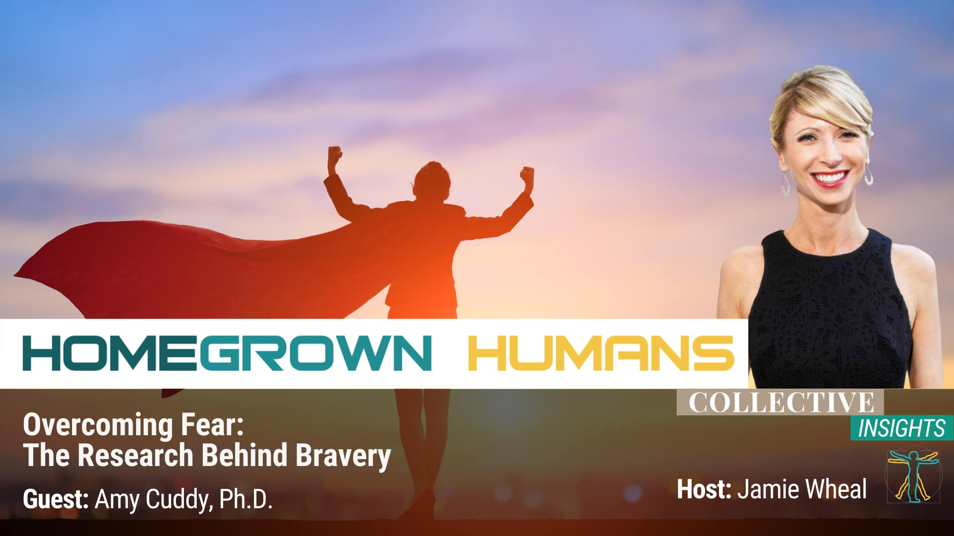 HomeGrown Humans - Amy Cuddy, Ph.D. - Embodiment