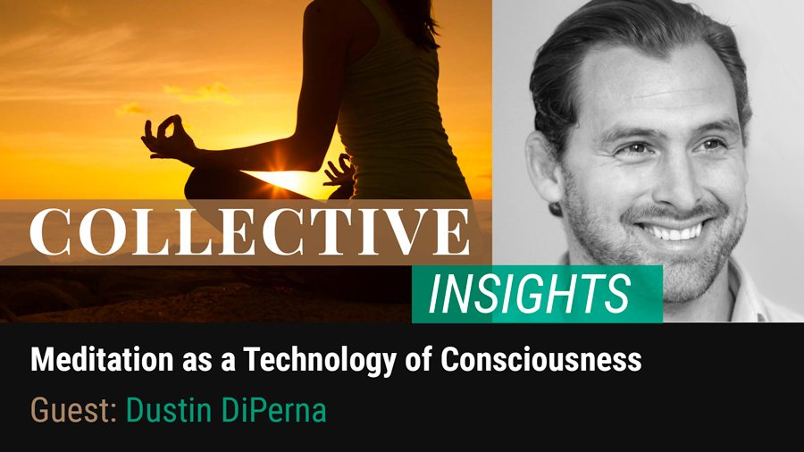 Meditation as a Technology of Consciousness with Dustin DiPerna