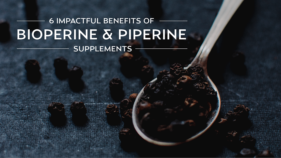6 Impactful Benefits of Bioperine and Piperine Supplements