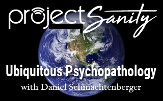 """Ubiquitous Psychopathology"" with Daniel Schmachtenberger"