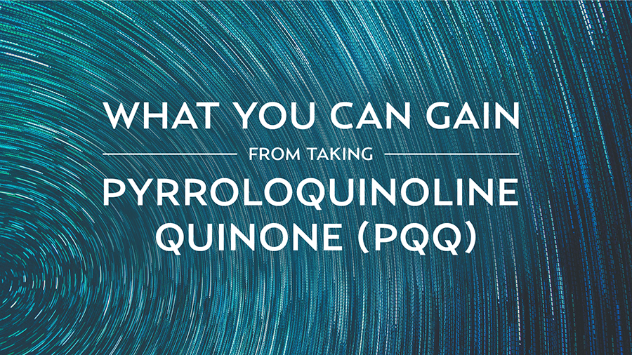 What You Can Gain From Taking Pyrroloquinoline Quinone (PQQ)