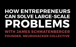 How Entrepreneurs Can Solve Large-Scale Problems