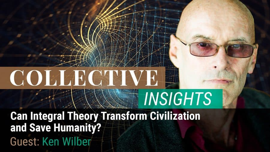 Can Integral Theory Transform Civilization  and Save Humanity? with Ken Wilber