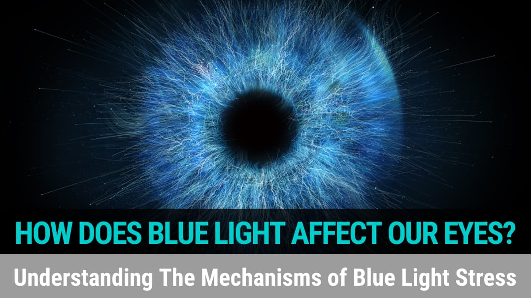 How Does Blue Light Affect Our Eyes? Understanding The Mechanisms of Blue Light Stress